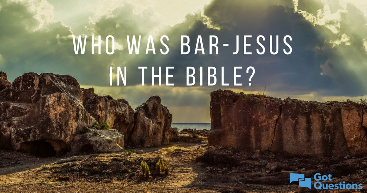 Who was Bar-Jesus in the Bible? | GotQuestions org