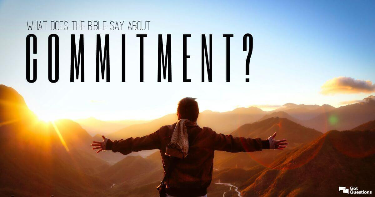 What does the Bible say about commitment? | GotQuestions org