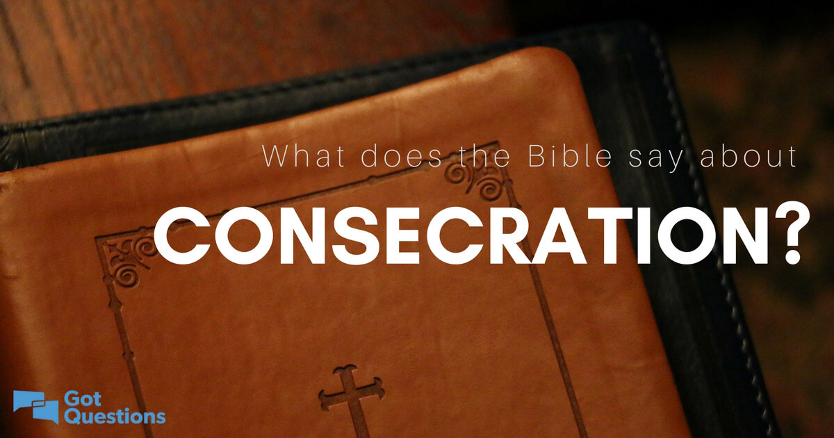 What does the Bible say about consecration?
