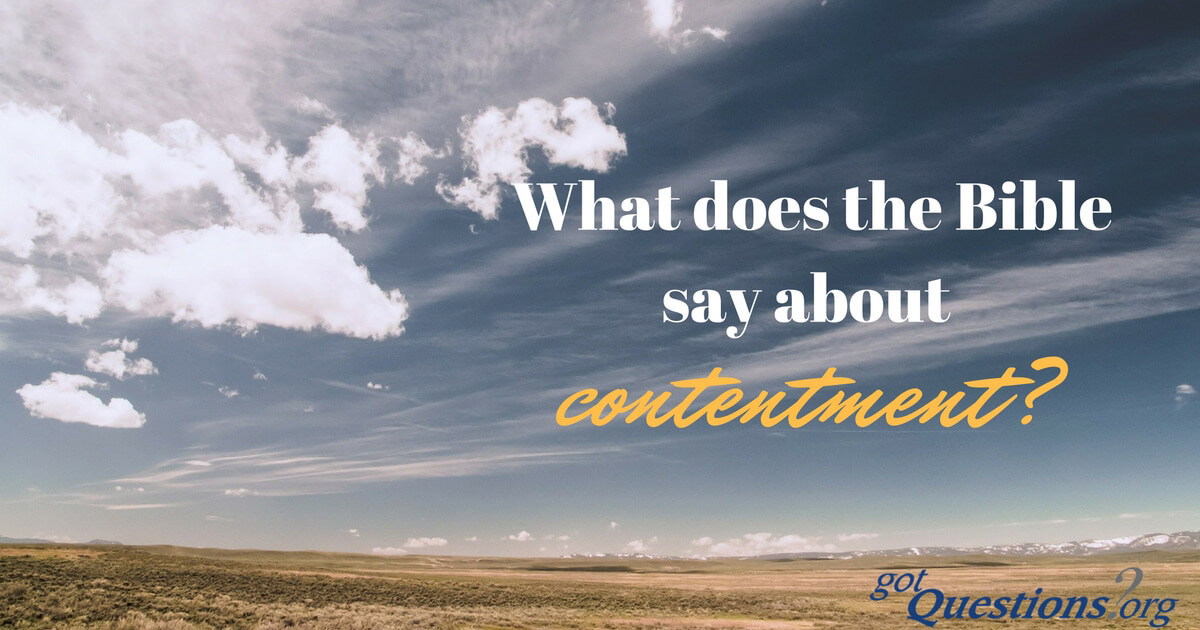 What Does The Bible Say About Contentment Gotquestions Org
