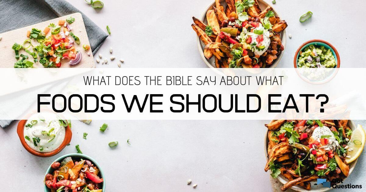 What does the Bible say about what foods we should eat