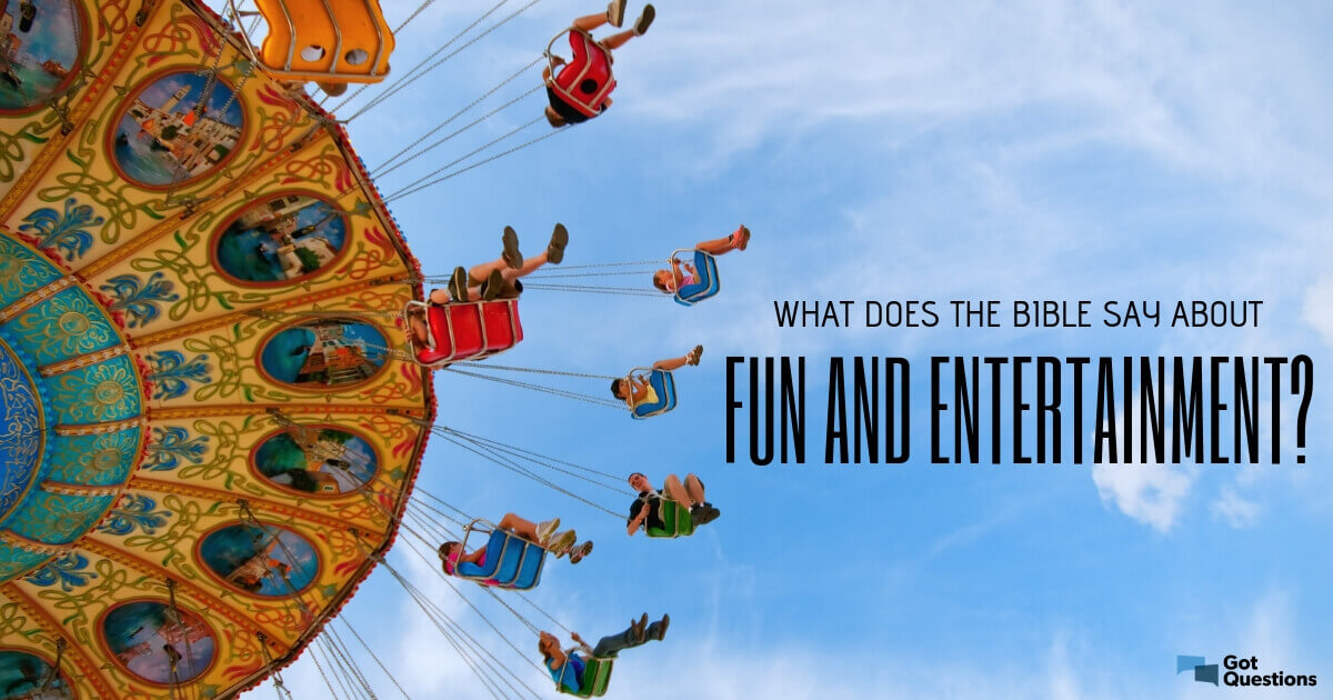 What does the Bible say about fun and entertainment