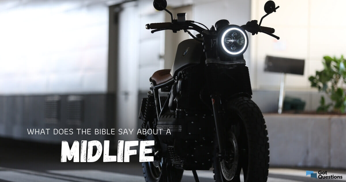 What does the Bible say about a midlife crisis? | GotQuestions org