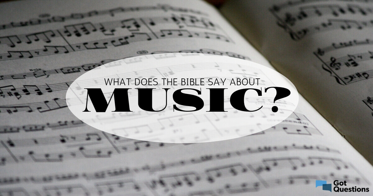 What does the Bible say about music? | GotQuestions org