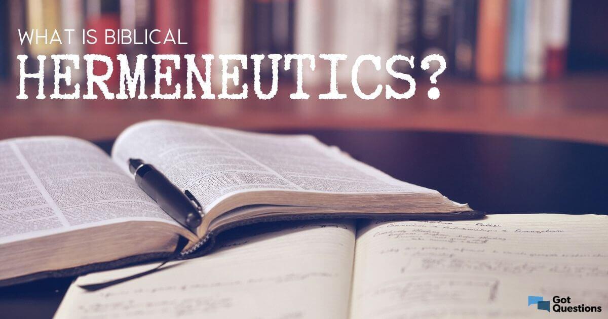 What is biblical hermeneutics? | GotQuestions org
