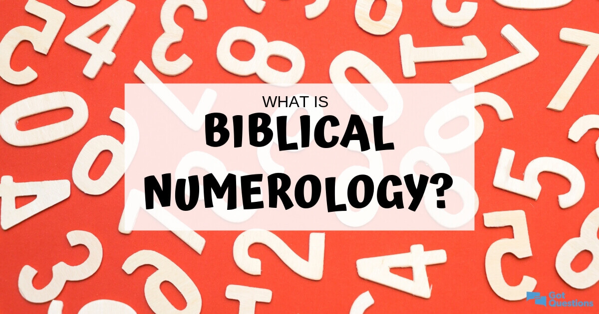 What is biblical numerology? | GotQuestions org