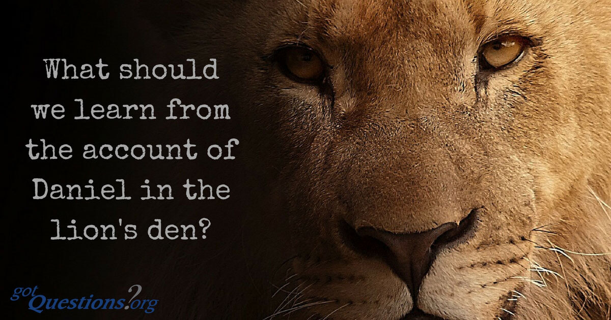 what should we learn from the account of daniel in the lions den