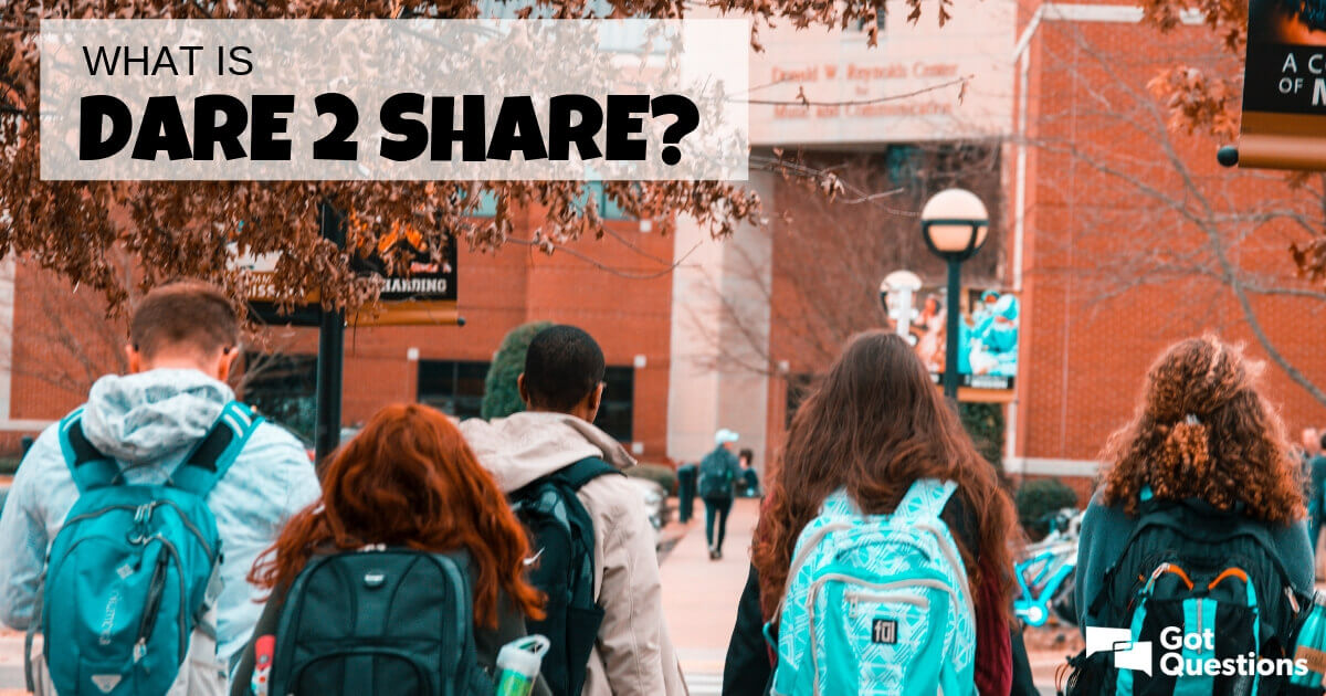 What is Dare 2 Share? | GotQuestions org