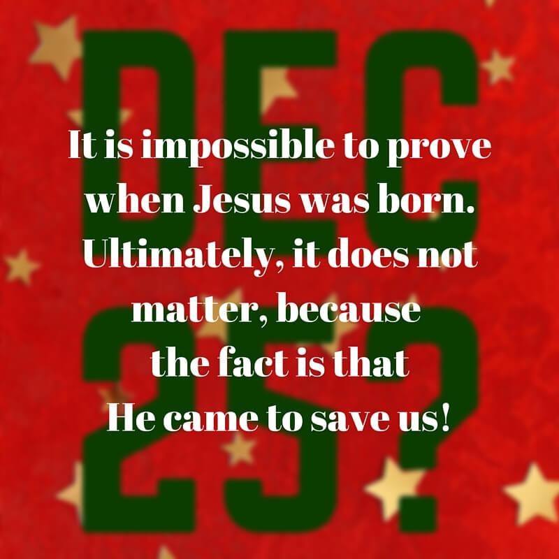 Was Jesus born on December 25? Is December 25 Jesus' birthday?