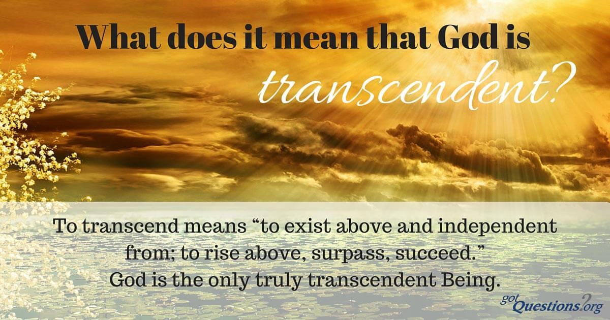 What does it mean that God is transcendent? | GotQuestions org