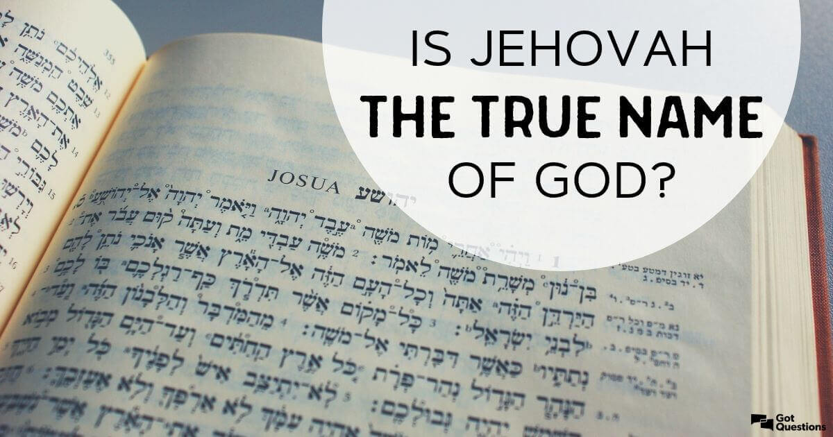 Is Jehovah the true name of God? | GotQuestions org
