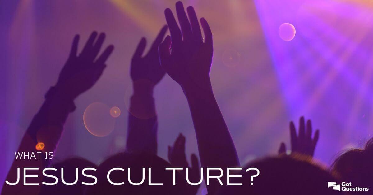What is Jesus Culture? Is Jesus Culture biblical