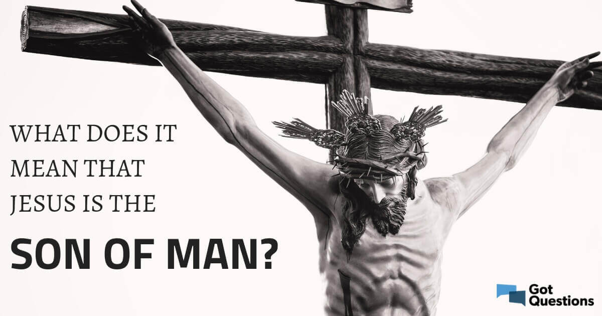 What does it mean that Jesus is the Son of Man