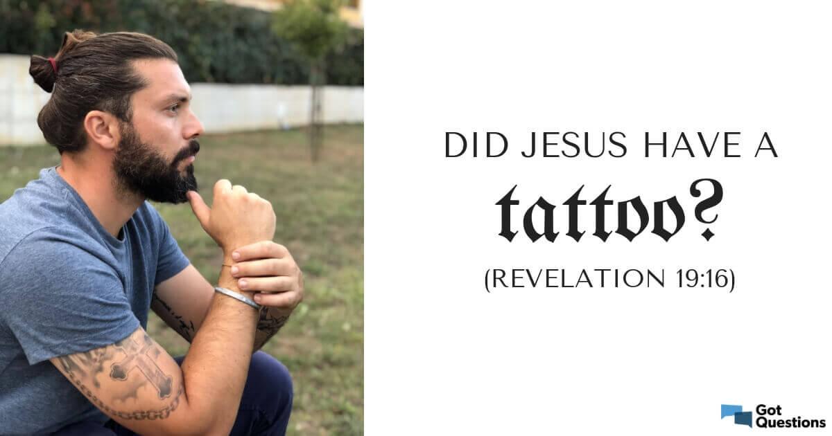 Did Jesus have a tattoo (Revelation 19:16)? | GotQuestions org