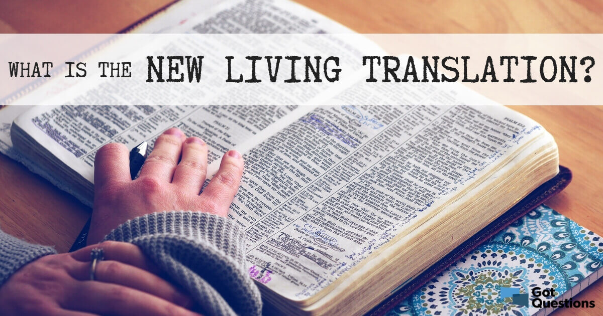 What is the New Living Translation (NLT)? | GotQuestions org