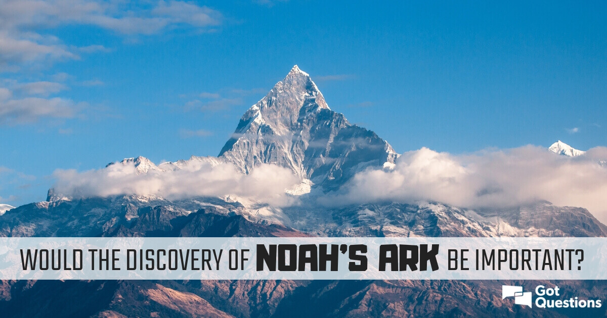 Would the discovery of Noah's Ark be important