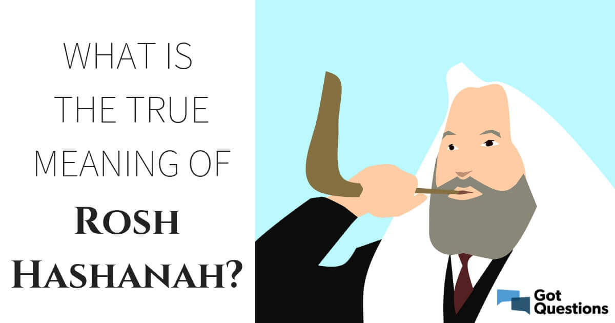 What is the true meaning of Rosh Hashanah? | GotQuestions org