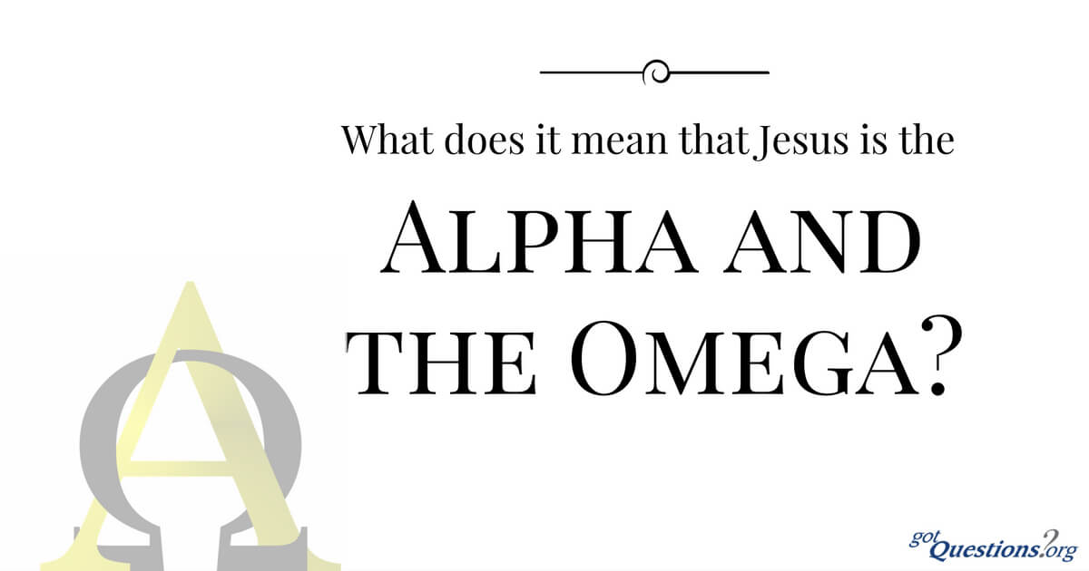 What does it mean that Jesus is the Alpha and the Omega