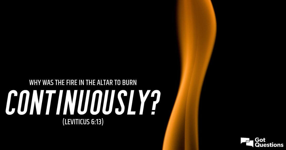Why was the fire in the altar to burn continuously