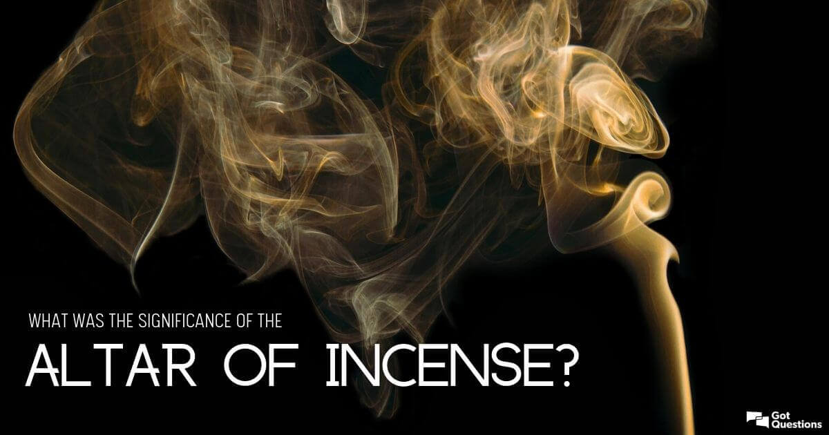 What Was The Significance Of The Altar Of Incense Gotquestions Org
