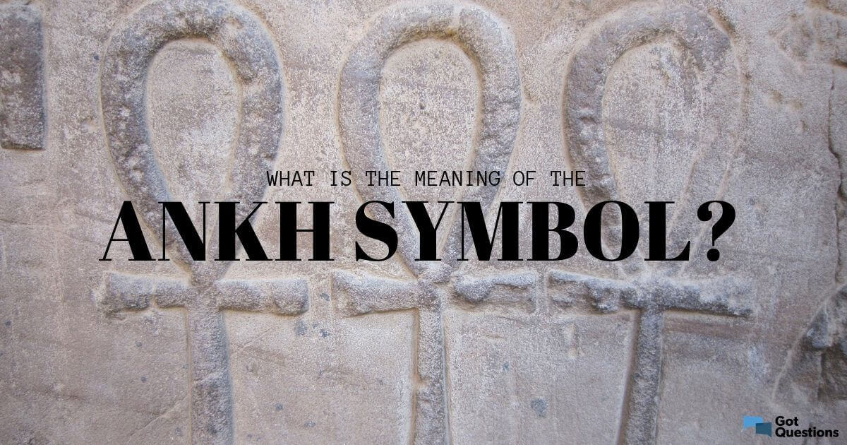 What is the meaning of the ankh symbol? | GotQuestions org
