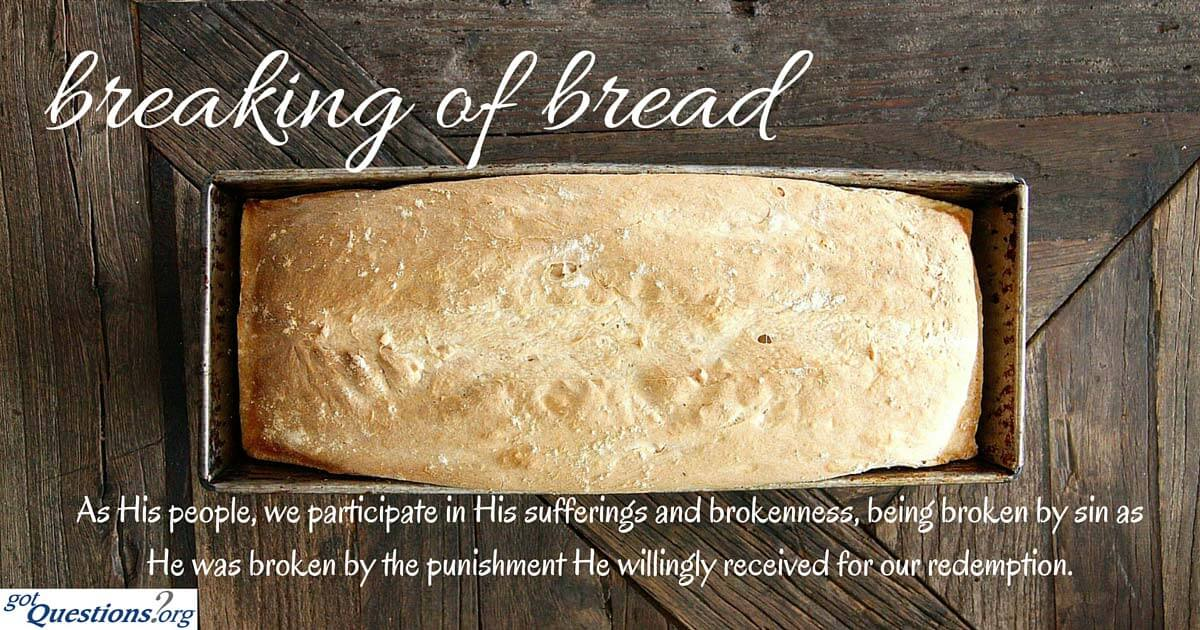 What Does The Bible Mean When It Speaks Of The Breaking Of Bread