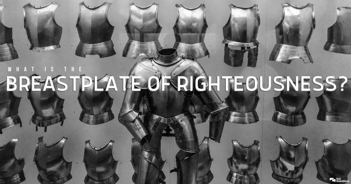 What Is The Breastplate Of Righteousness Ephesians 6 14