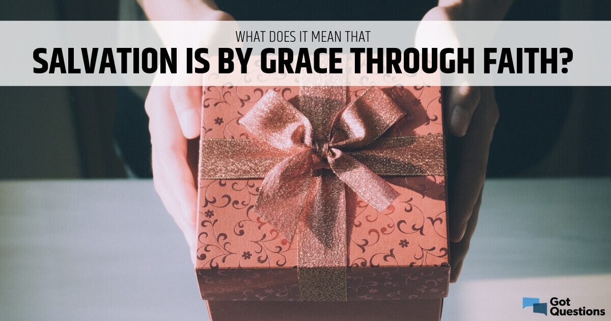 What does it mean that salvation is by grace through faith