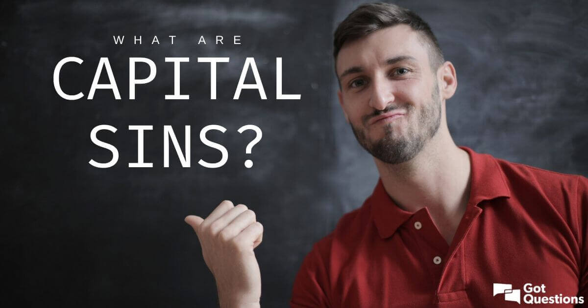 What Are Capital Sins Gotquestions Org