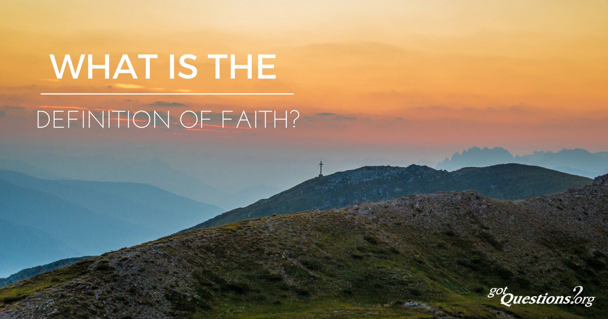 What is the definition of faith? | GotQuestions org