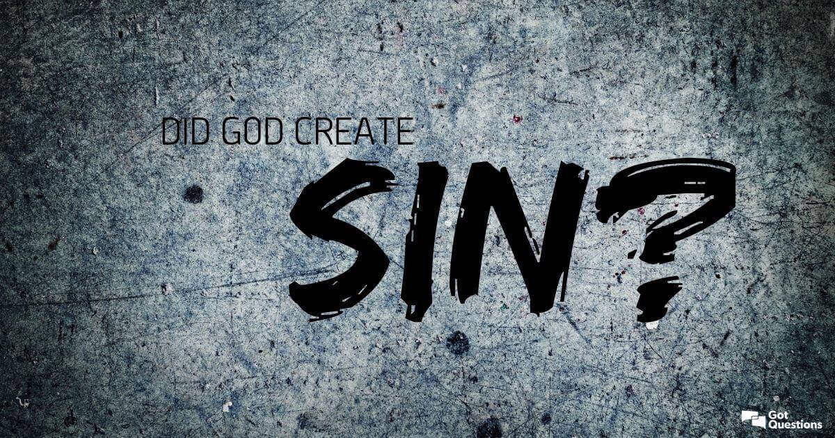 Did God create sin? | GotQuestions org