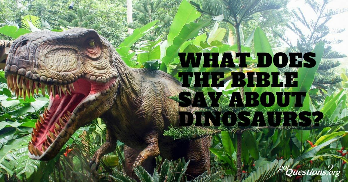 What does the Bible say about dinosaurs? Are there dinosaurs