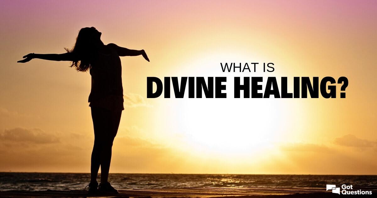 What is divine healing? | GotQuestions org