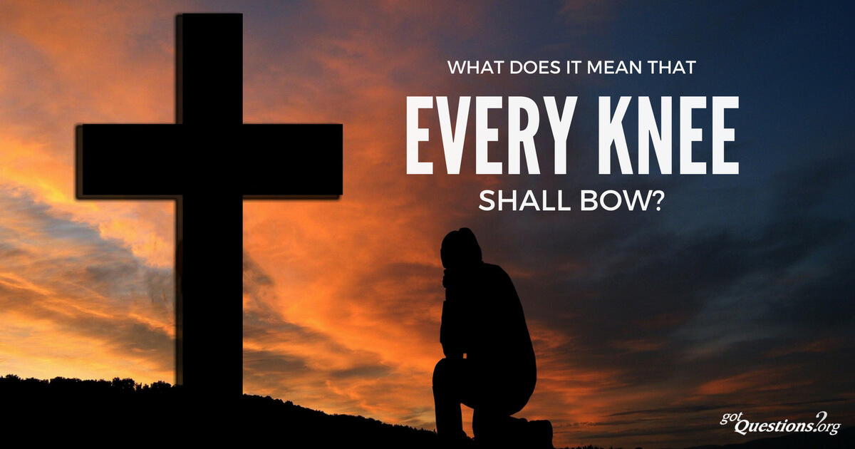 648a7b880f500 What does it mean and when will it happen that every knee shall bow