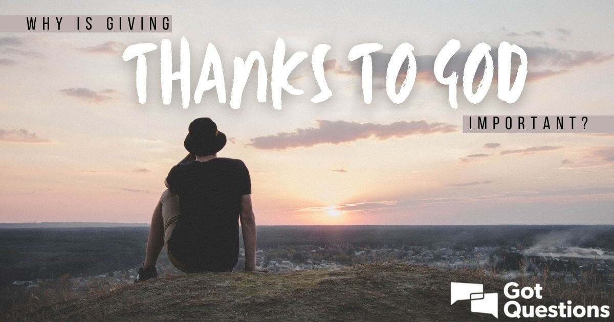 Why is giving thanks to God important?