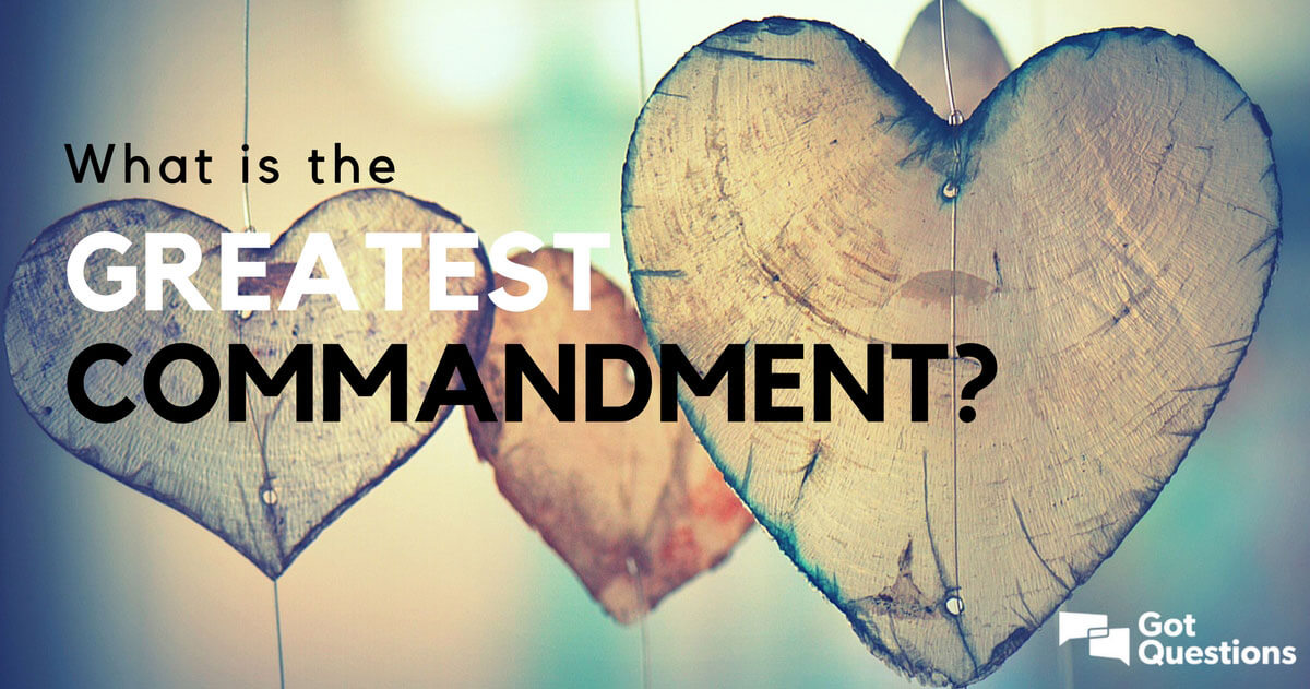 What is the greatest commandment? | GotQuestions.org