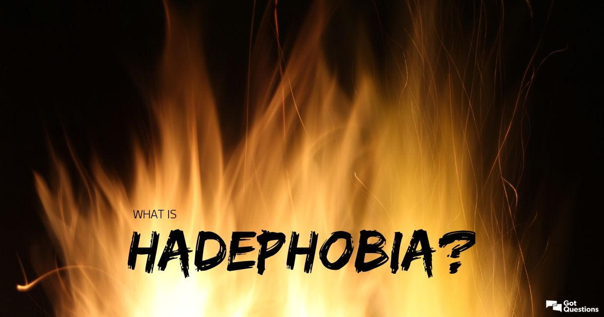 What is hadephobia? | GotQuestions.org