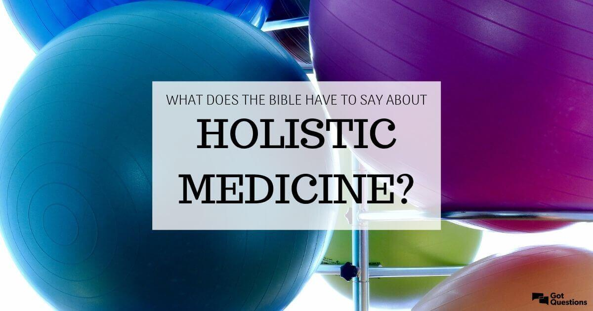 What does the Bible have to say about holistic medicine