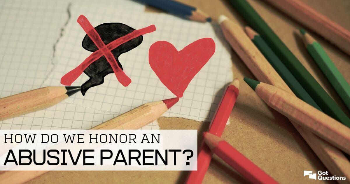 How do we honor an abusive parent? | GotQuestions org