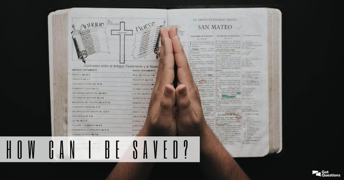 How can I be saved? | GotQuestions org