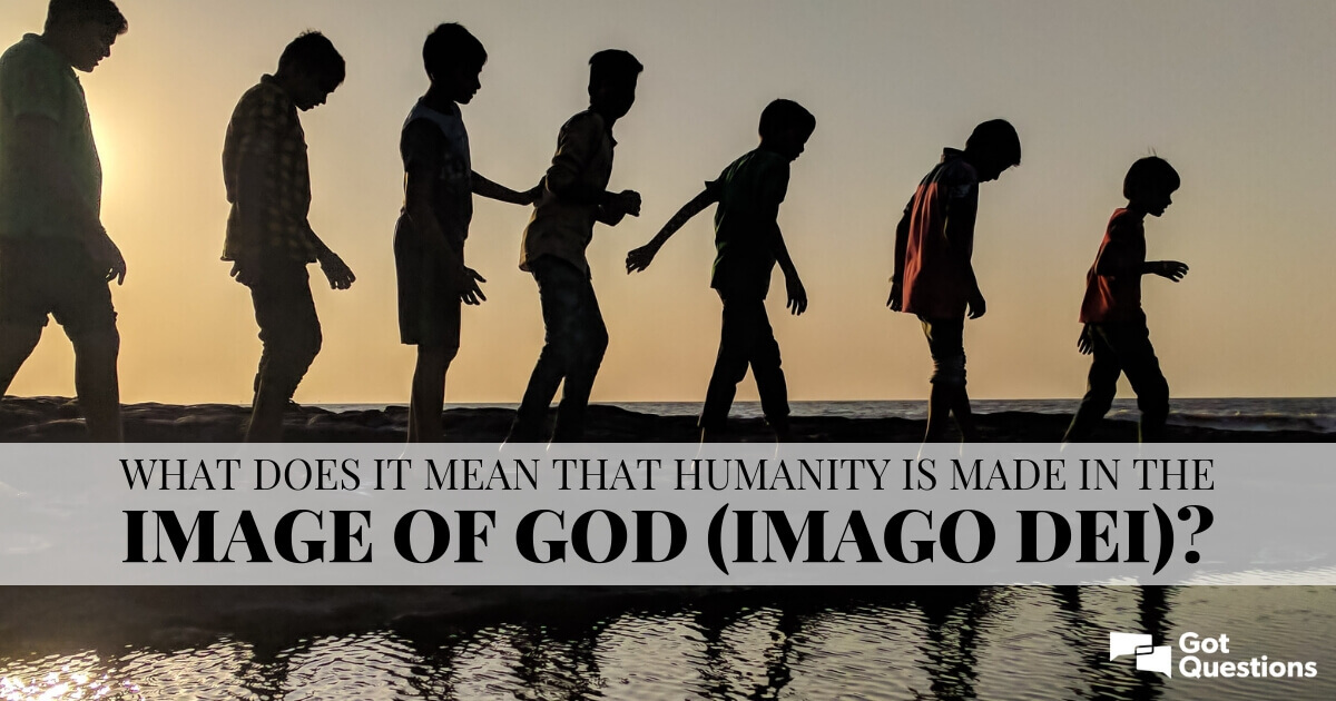 What does it mean that humanity is made in the image of God (imago