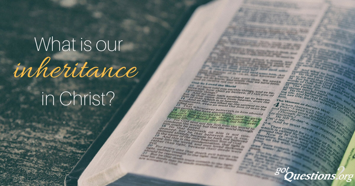 What Is Our Inheritance In Christ