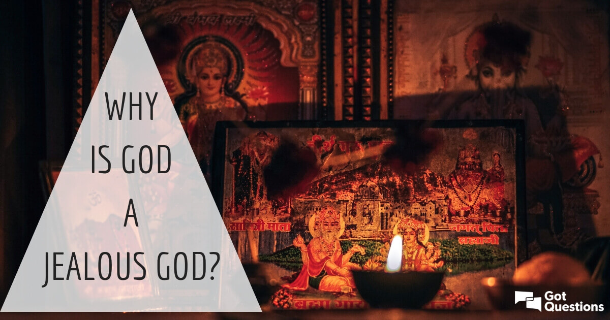 Why is God a jealous God? | GotQuestions org