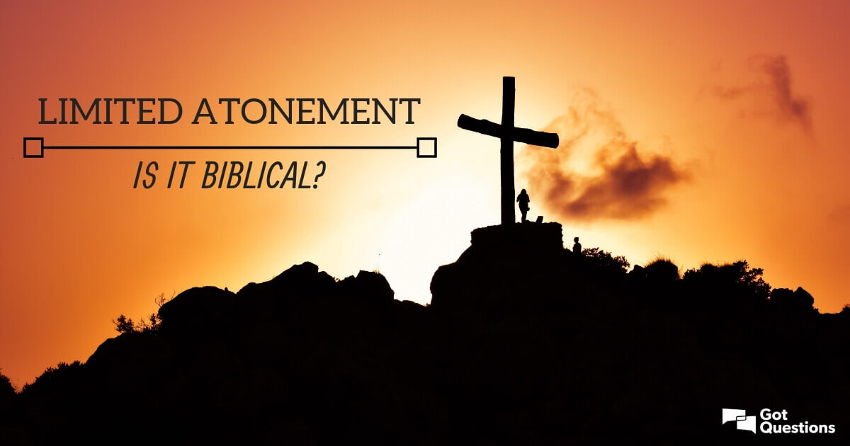 Limited atonement-is it biblical? | GotQuestions org