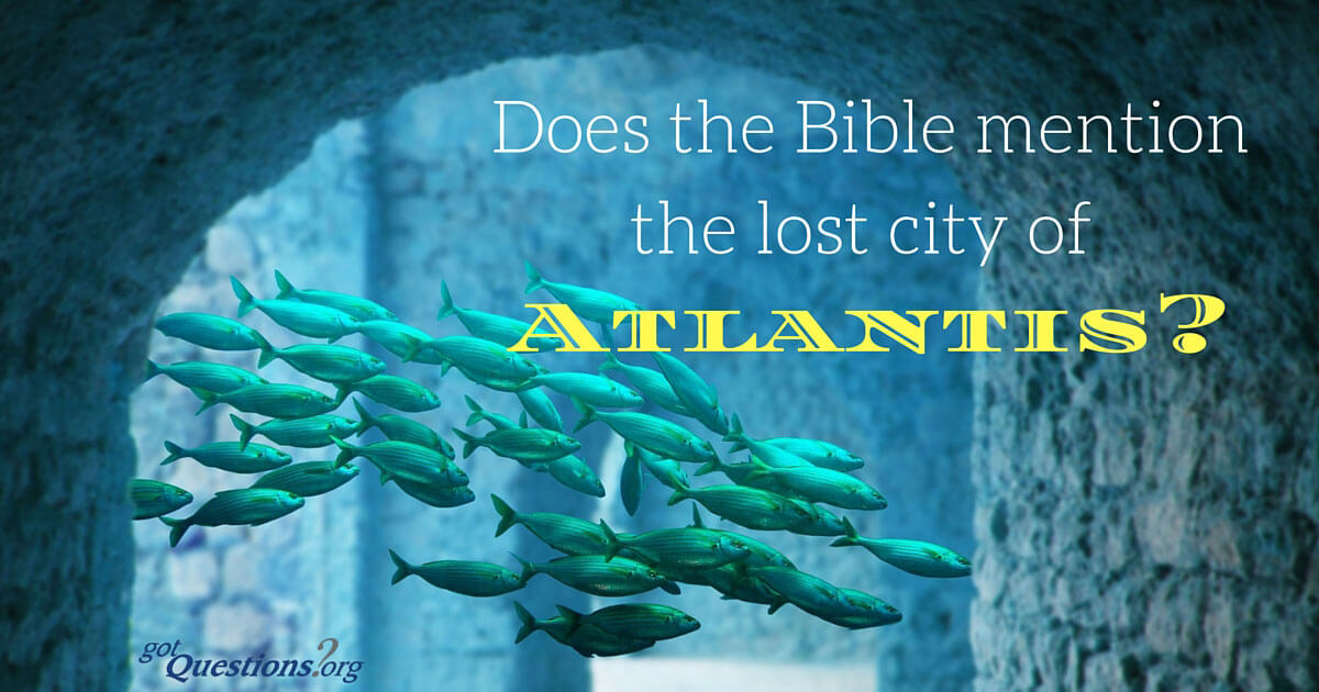 Does the Bible mention the lost city of Atlantis? Is there any