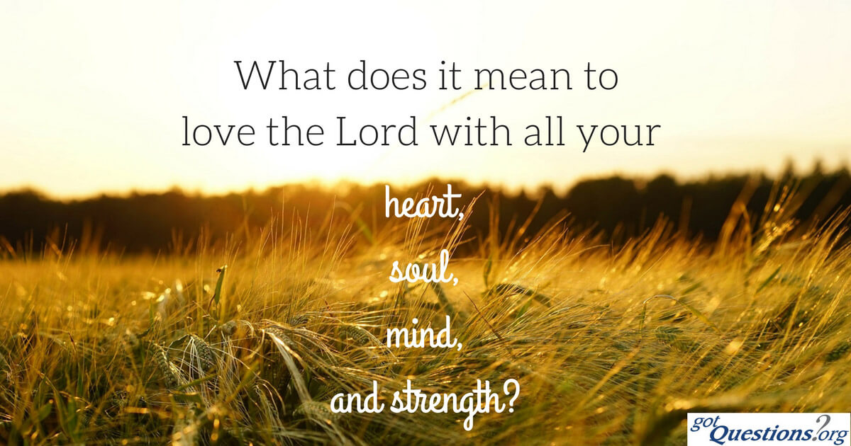 What does it mean to love the Lord with all your heart, soul