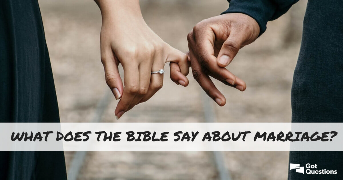 What Does The Bible Say About Marriage Gotquestionsorg