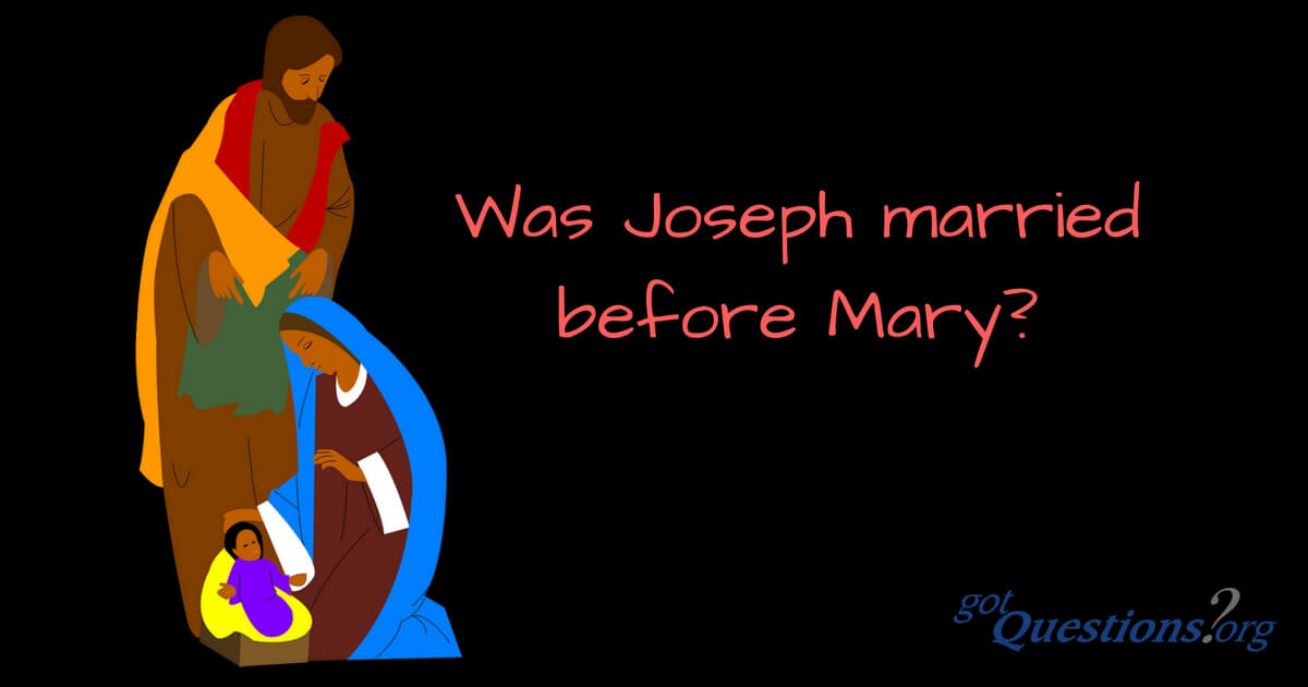 Was Joseph Married Before Mary Gotquestions Org
