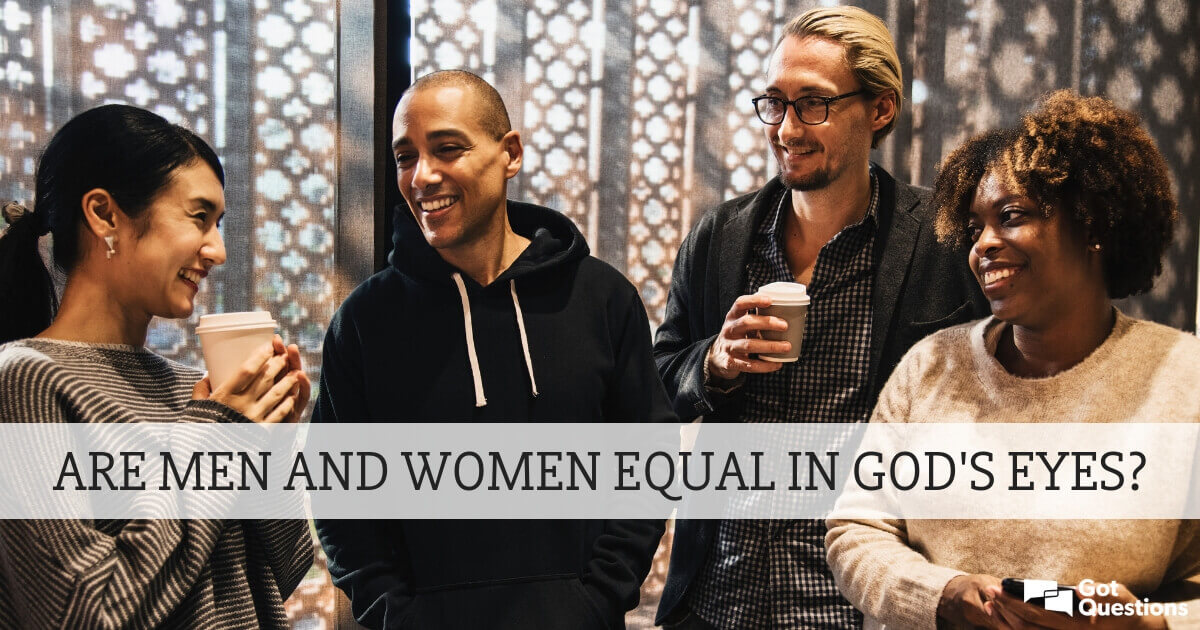 Are men and women equal in God's eyes? | GotQuestions org