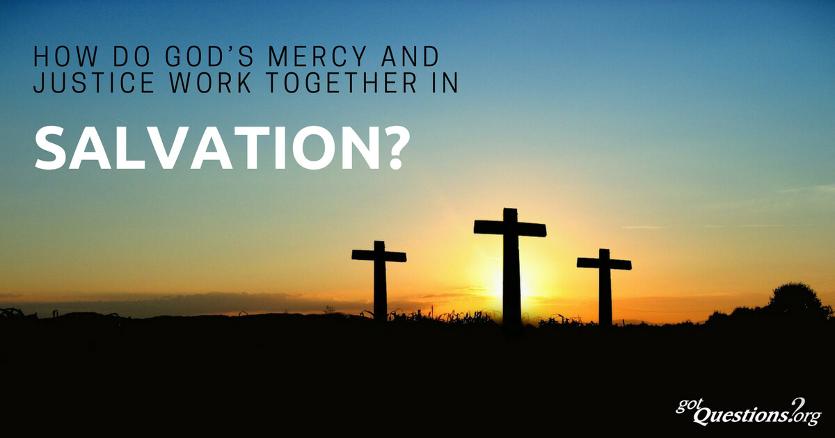 How Do God S Mercy And Justice Work Together In Salvation